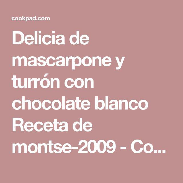 Delicia de mascarpone y turrón con chocolate blanco Receta de montse-2009 - Cookpad
