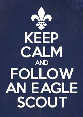 KEEP CALM AND FOLLOW AN EAGLE SCOUT