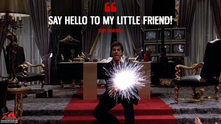 Say Hello To My Little Friend The Godfather Scarface Pinterest