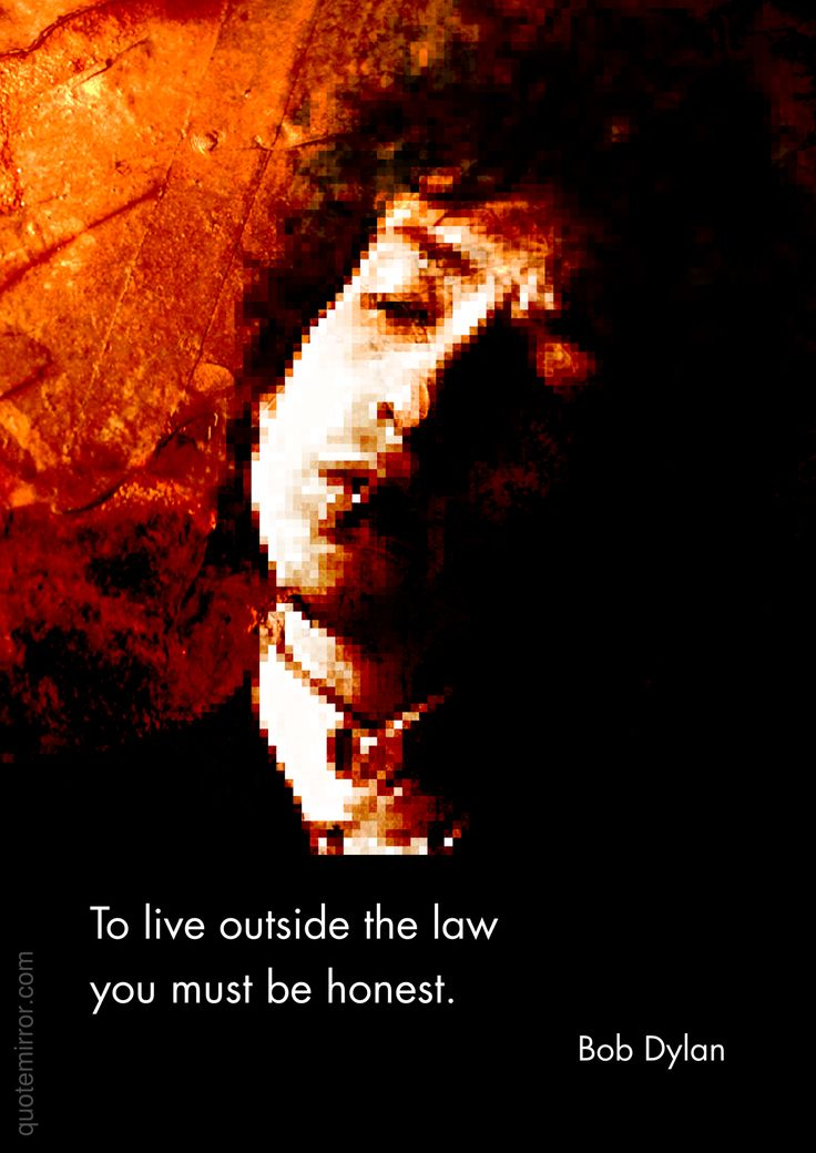 To live outside the law you must be honest. –Bob Dylan #honesty #humour #wisdom http://quotemirror.com/s/2tgux