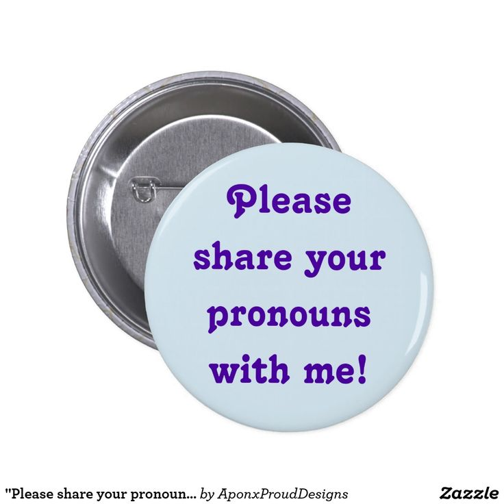 """Please share your pronouns with me!"""