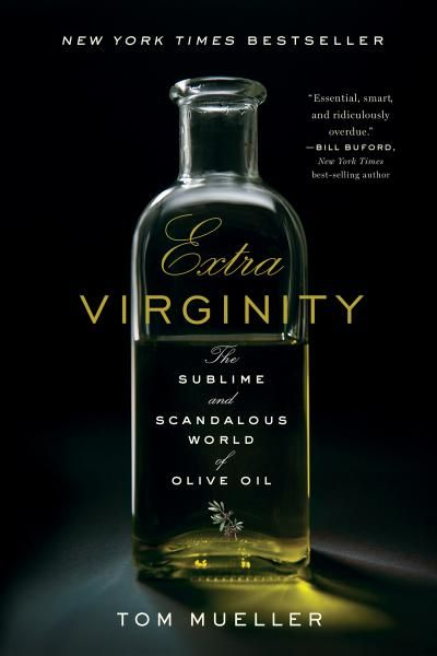 Extra Virginity: The Sublime and Scandalous World of Olive Oil - everything you never knew about olive oil