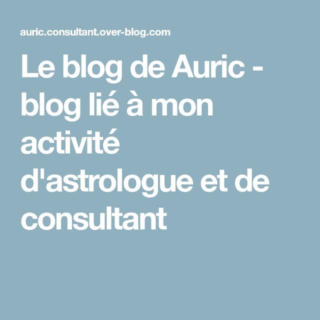 Le blog de Auric - blog lié à mon activité d'astrologue et de consultant