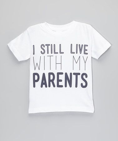 Love this White 'I Still Live With My Parents' Tee - Infant & Toddler by The Talking Shirt on #zulily! #zulilyfinds