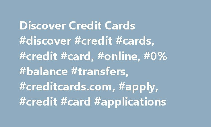 Discover Credit Cards #discover #credit #cards, #credit #card, #online, #0% #balance #transfers, #creditcards.com, #apply, #credit #card #applications http://free.nef2.com/discover-credit-cards-discover-credit-cards-credit-card-online-0-balance-transfers-creditcards-com-apply-credit-card-applications/  Discover Credit Cards Bonus Miles – For example, if you earn 20,000 Miles, you get 40,000 Miles. We'll match all the Miles you've earned at the end of your first year. Unlimited 1.5x Miles per…