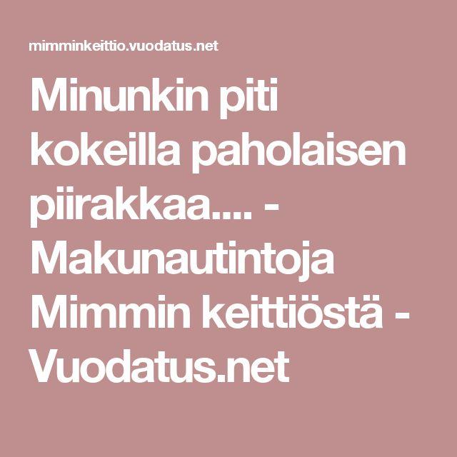 Minunkin piti kokeilla paholaisen piirakkaa.... - Makunautintoja Mimmin keittiöstä - Vuodatus.net