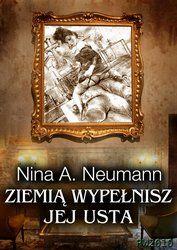 Cyfrowe Publikacje - Okazja dnia!: Ziemią wypełnisz jej usta - Nina A. Neumann - ebook  -50% taniej. Kiedy łowca staje się ofiarą...  Królewskie miasto nie zasypia nigdy, ale dopiero po zmroku budzą się jego upiory. Łowca, skryty w cieniu starych kamienic, poluje na samotne kobiety, by podzielić się ich ciałami z rzeką. Ta noc będzie dla niego wyzwaniem – z prześladowcy stanie się ofiarą. Utarty schemat życia Łowcy rozpadnie się w pył, gdy mężczyźnie przyjdzie zmagać się z podobną mu, choć o…