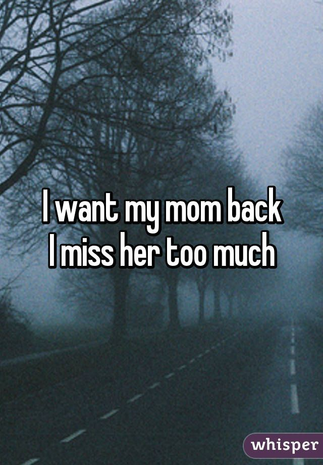 Wish there was a way to get my amma back... I want my amma back.