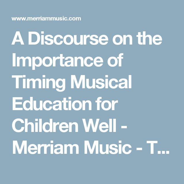 A Discourse on the Importance of Timing Musical Education for Children Well - Merriam Music - Toronto's Top Piano Store & Music School