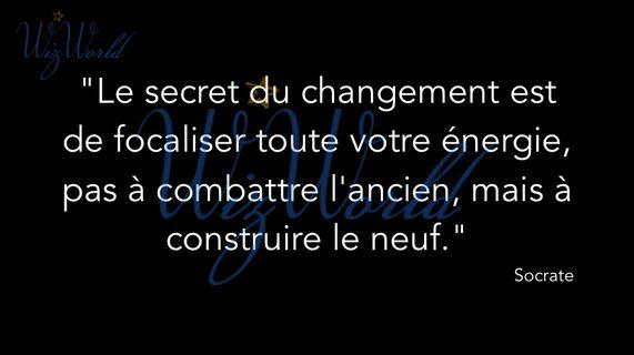 """""""Le secret du changement est de focaliser toute votre énergie, pas à combattre l'ancien, mais à construire le neuf"""" Socrate"""