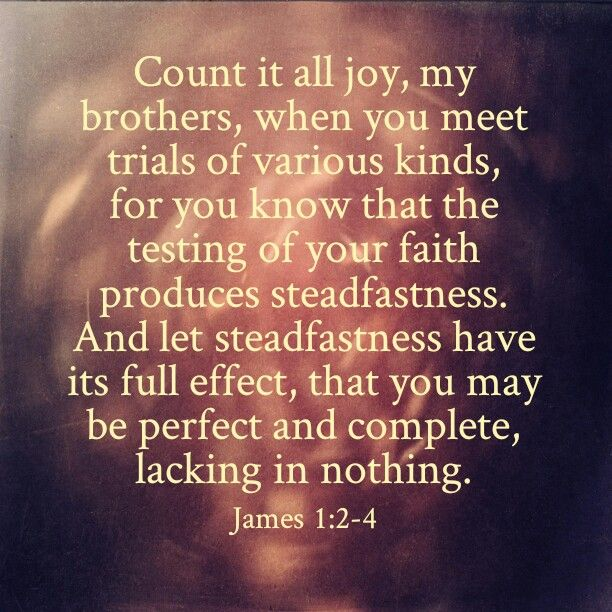 James 1:2-4 My verse for the semester, as it is a crazy semester and each day I will need to choose joy from the Lord.