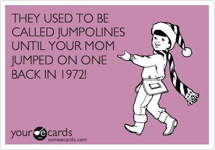Your mom: Jumpoline, Laughing, Trampolines, Giggl, Momma Jokes, Funny Stuff, Ecards, Mom Jokes, Funnystuff