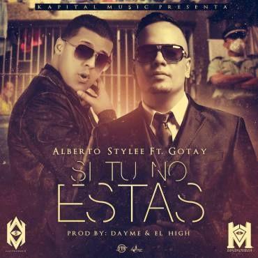 Alberto Stylee Ft. Gotay El Autentiko – Si Tú No Estás (Prod. By Dayme & El High) via #FullPiso #Orlando #reggaeton #seo