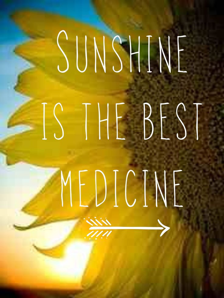 """Sunshine is the best medicine"""