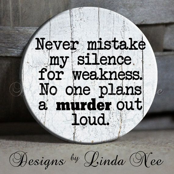 """Never mistake my silence for weakness. No one plans a MURDER out loud. Quote shabby wood Sarcastic Witty Quotes - Magnet 1.5"""" Pinback Button..."""