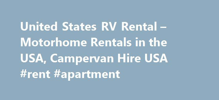 United States RV Rental – Motorhome Rentals in the USA, Campervan Hire USA #rent #apartment http://rental.remmont.com/united-states-rv-rental-motorhome-rentals-in-the-usa-campervan-hire-usa-rent-apartment/  #rv rental usa # Alaska Anchorage Motorhome Rental Arizona California Los Angeles Motorhome Rental San Francisco Motorhome Rental Colorado Denver Motorhome Rental Florida Illinois New York Motorhome Rental Texas US RV Rentals Setting off in an RV (recreational vehicle) to explore this…