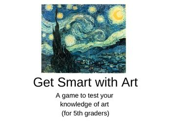 Get Smart with Art Game- 5th Grade This has tons of fun quiz questions to see how much your students know about art!