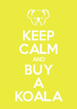 KEEP CALM AND BUY A KOALA