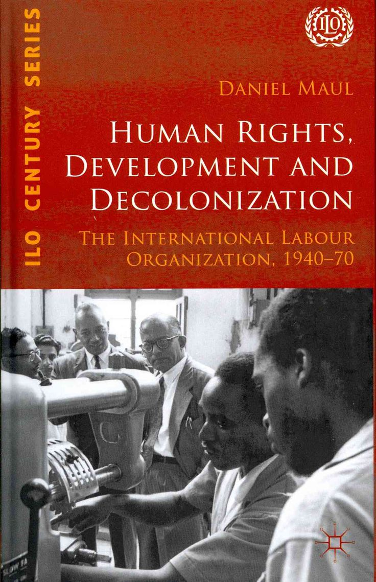 Human Rights, Development and Decolonization: The International Labour Organization, 1940-70