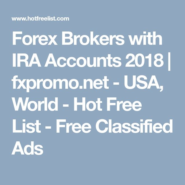 Forex Brokers with IRA Accounts 2018 | fxpromo.net - USA, World - Hot Free List - Free Classified Ads