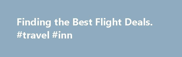 Finding the Best Flight Deals. #travel #inn http://remmont.com/finding-the-best-flight-deals-travel-inn/  #great flight deals # Finding the Best Flight Deals Don't miss a single post! Subscribe below and receive them in your Inbox! Finding the best flight deals is an adventure. I welcome the challenge to see how low I can get a favorable route. Here are some of my suggestions from 21 years of frequent traveling. Where to start When I begin my search, I start with Kayak.com. This site does…