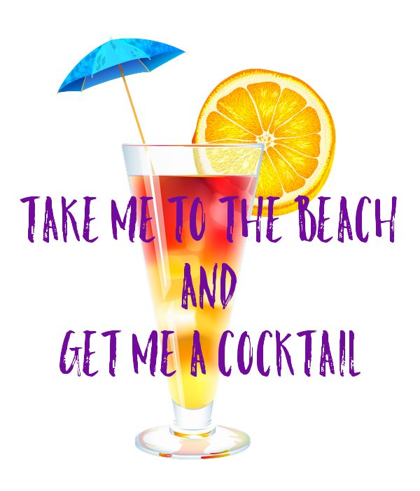 '  TAKE ME TO THE BEACH  AND  GET ME A COCKTAIL' Poster