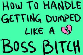 How To Handle Getting Dumped Like A Boss Bitch