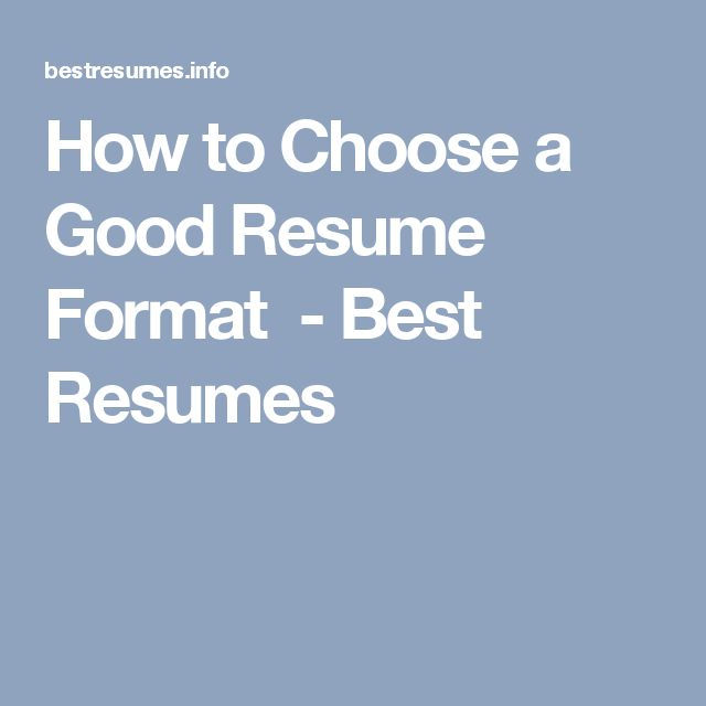 How to Choose a Good Resume Format  - Best Resumes
