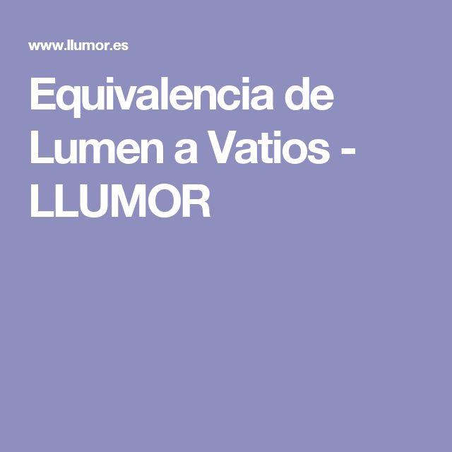 Equivalencia de Lumen a Vatios - LLUMOR