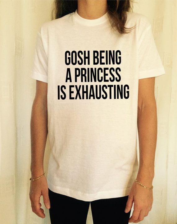 gosh being a princess is exhausting TShirt Unisex by stupidstyle