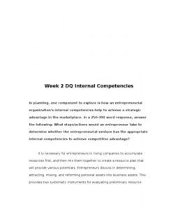 Internal Competencies  In planning, one component to explore is how an entrepreneurial organization's internal competencies help to achieve a strategic advantage in the marketplace. In a 250-300 word response, answer the following: What steps/actions would an… (More)