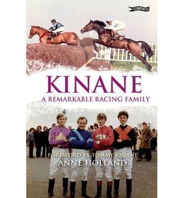 Kinane - A Remarkable Racing Family - Irish Sport Biography - Biography - Books