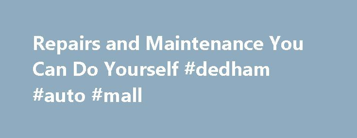 Repairs and Maintenance You Can Do Yourself #dedham #auto #mall http://autos.nef2.com/repairs-and-maintenance-you-can-do-yourself-dedham-auto-mall/  #diy auto repair # Repairs and Maintenance You Can Do Yourself Regular Maintenance There's nothing more important than regular maintenance to keep your car out of the repair shop. It may seem like a waste of time to constantly perform maintenance tasks on your car, but the money you save by keeping your car's systems operating well is worth the…