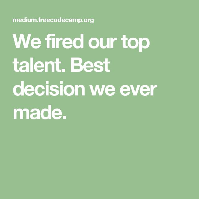 We fired our top talent. Best decision we ever made.