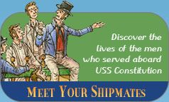 Fun site for kids.   Meet Your Shipmates: Discover the lives of your men who served aboard the USS Constitution.