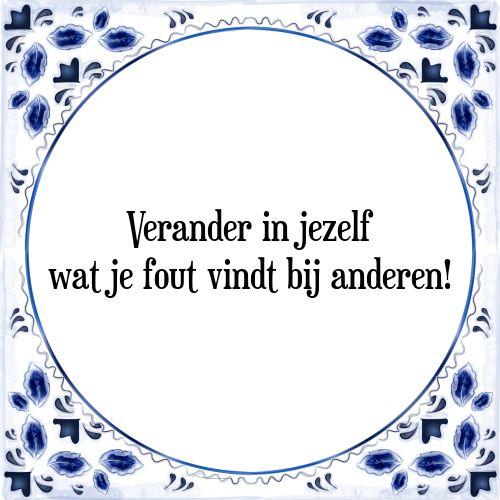 Verander in jezelf, wat je fout vindt bij anderen - Bekijk of bestel deze Tegel nu op Tegelspreuken.nl