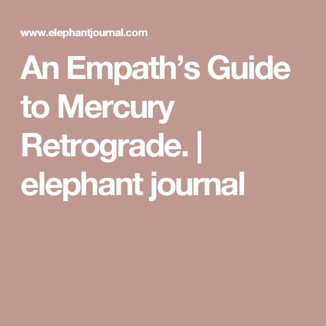 An Empath's Guide to Mercury Retrograde. | elephant journal