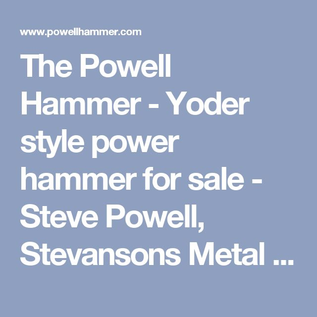 The Powell Hammer - Yoder style power hammer for sale - Steve Powell, Stevansons Metal Works - power hammer plans, pettingill hammer designs, kit, dies, forge, blueprint - Power hammers, Craftsman, sheet metal hammer, sheet metal shaping, metalshaping, Craigslist, autofuturist.org, legendary motorcar company, dreamcargarage.com, dream car garage