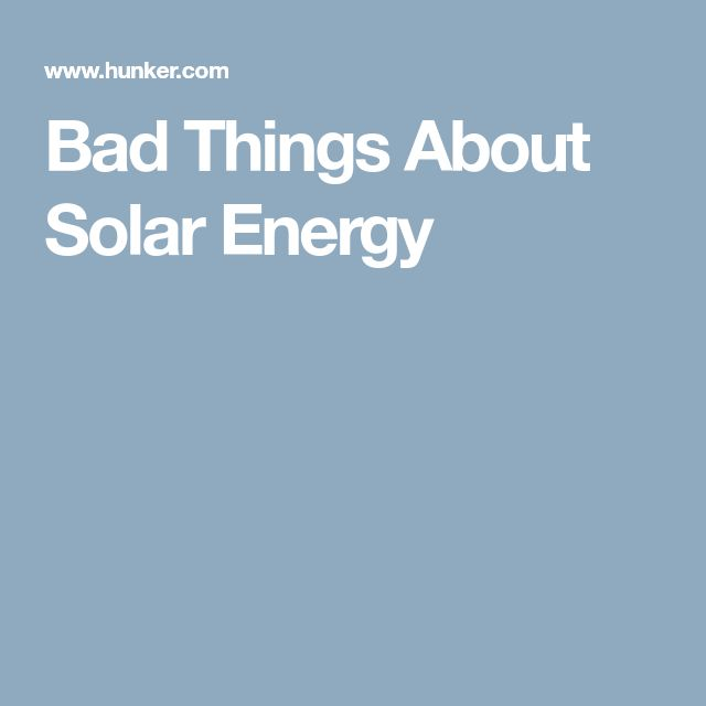 Bad Things About Solar Energy