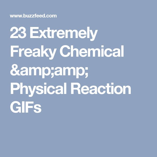 23 Extremely Freaky Chemical & Physical Reaction GIFs