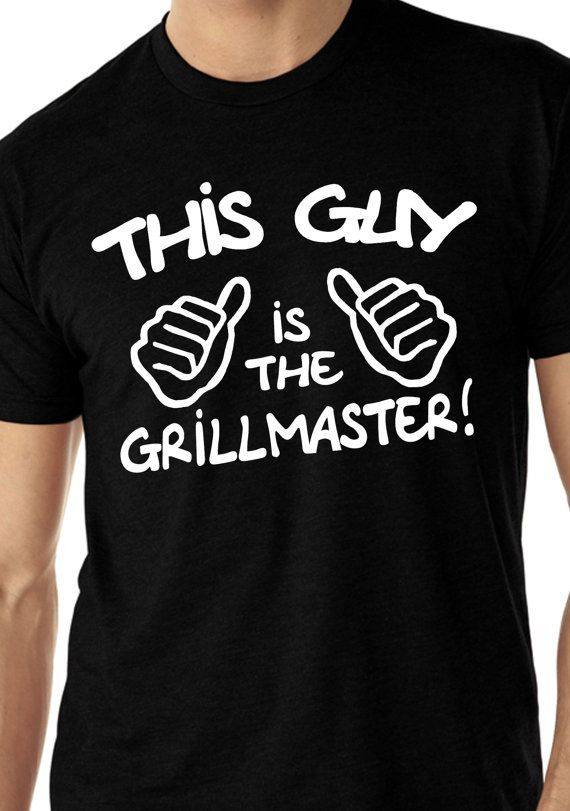 For Jeff  Hey, I found this really awesome Etsy listing at https://www.etsy.com/listing/125317719/this-guy-is-the-grillmaster-t-shirt-mens