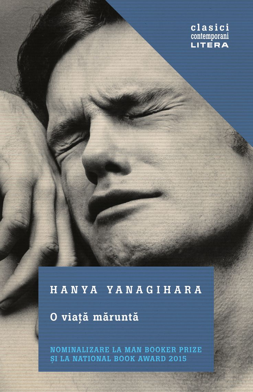 """""""O viață măruntă"""", de Hanya Yanagihara, este un roman de o extraordinară forţă şi emoţie despre legăturile indisolubile ale prieteniei și despre limitele rezistenței umane."""