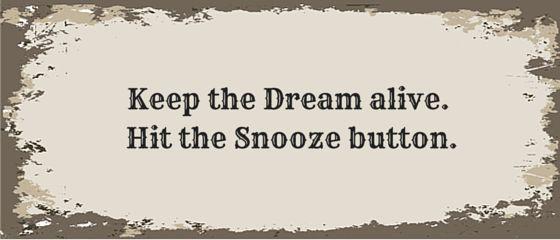 "Schild mit Aufdruck: ""Keep the Dream alive. Hit the Snooze button."" https://blechschildershop.ch/produkt/hit-the-snooze-button/?utm_content=buffer4a6f5&utm_medium=social&utm_source=pinterest.com&utm_campaign=buffer"