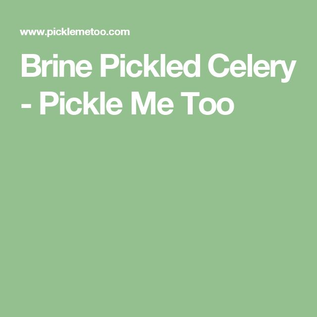 Brine Pickled Celery - Pickle Me Too