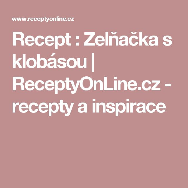 Recept : Zelňačka s klobásou | ReceptyOnLine.cz - recepty a inspirace