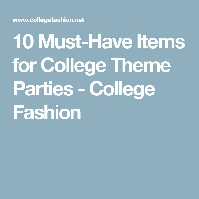 10 Must-Have Items for College Theme Parties - College Fashion