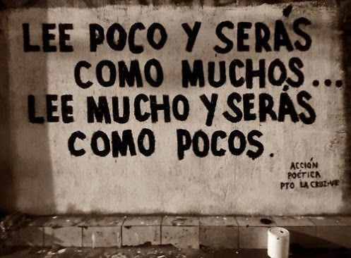 """""""Read a little and be like many.... Read a lot and be like few.""""  Spanish quote"""