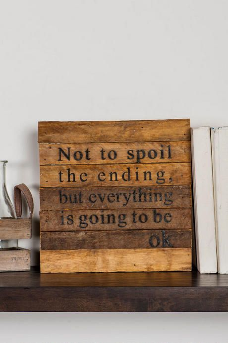 """Not to spoil the ending, but everything is going to be ok"" This distressed wooden sign is motivational & inspiration! Give someone the perfect gift to adorn their wall or shelf!<br /> <br /> - 10"" x 10""<br /> - Handmade with reclaimed wood<br /> - Distressing may vary by piece<br />"