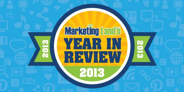 Marketing Land's Top News Stories Of 2013: New Devices, Hashtag Bowl, Google Reader & More