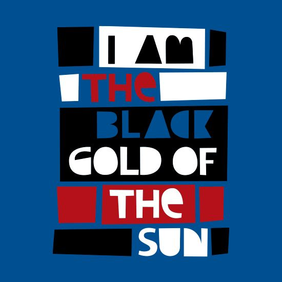 """Black gold. Inspired by the classic song """"I Am The Black Gold Of The Sun"""" by """"Rotary Connection""""."""